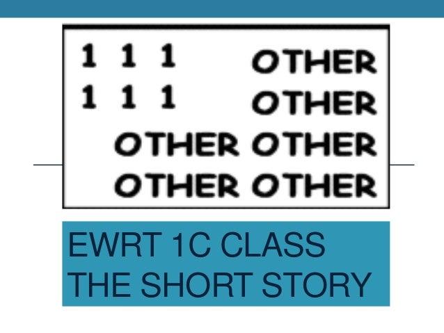 EWRT 1C CLASS THE SHORT STORY