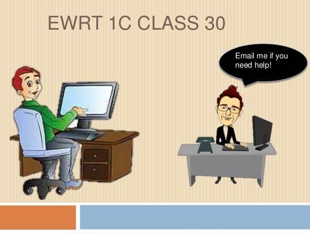 EWRT 1C CLASS 30 Email me if you need help!