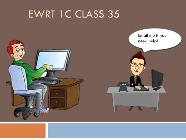 EWRT 1C CLASS 35 Email me if you need help!