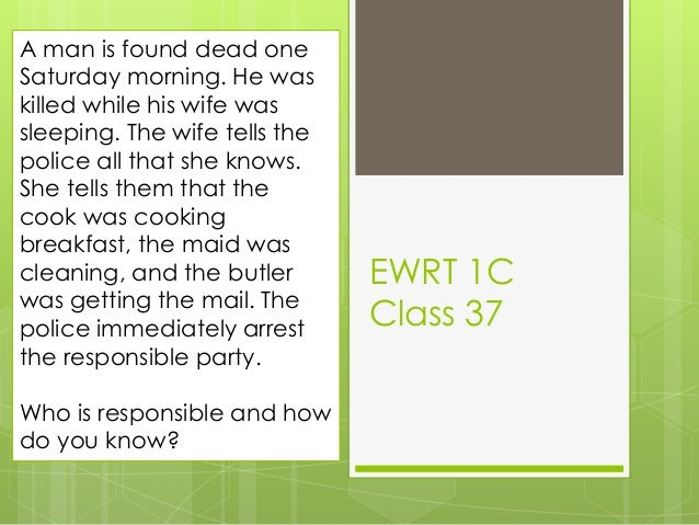 EWRT 1C Class 37 A man is found dead one Saturday morning. He was killed while his wife was sleeping. The wife tells the p...