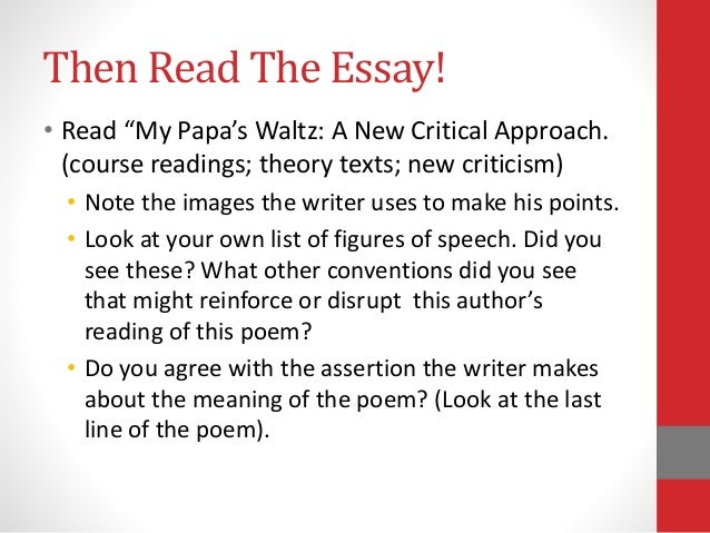 argumentative essay on my papas waltz Beginning a my papa's waltz analysis essay can appear like a formidable task,  as the poem is so simple, yet so enigmatic luckily, writing such.