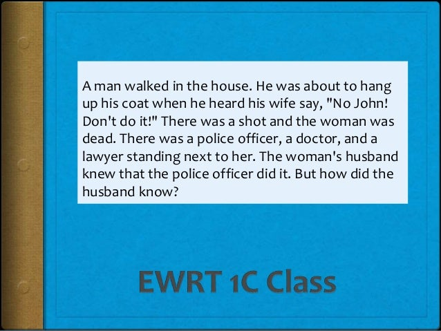"""A man walked in the house. He was about to hang up his coat when he heard his wife say, """"No John! Don't do it!"""" There was ..."""