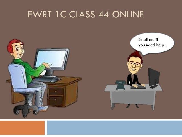 EWRT 1C CLASS 44 ONLINE Email me if you need help!