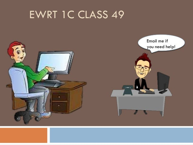 EWRT 1C CLASS 49 Email me if you need help!