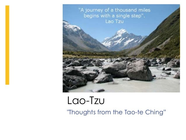 """the thoughts from the tao te ching by lao tzu essay Tao te ching essays are academic essays for citation  lao-tzu, from his work """" thoughts from the tao-te ching"""", offers political protocols for the leader through."""