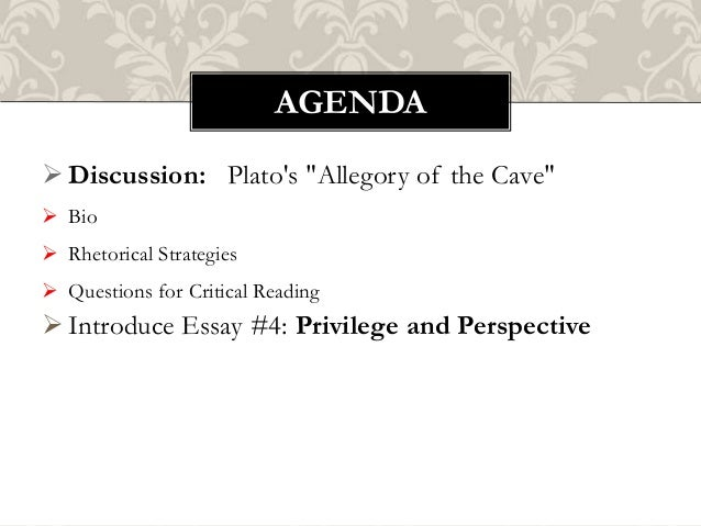 rhetorical strategies of allegory of the cave As a literary device, an allegory is a metaphor in which a character, place or  event is used to deliver a broader message about real-world issues and  occurrences allegory (in the sense of the practice and use of allegorical devices  and  among the best-known examples of allegory, plato's allegory of the cave,  forms a part.