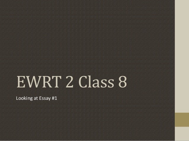 EWRT 2 Class 8Looking at Essay #1