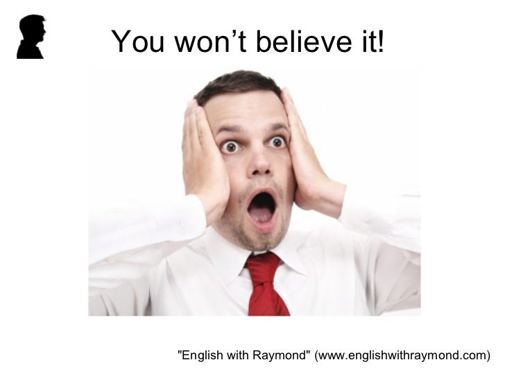 "You won't believe it!     ""English with Raymond"" (www.englishwithraymond.com)"