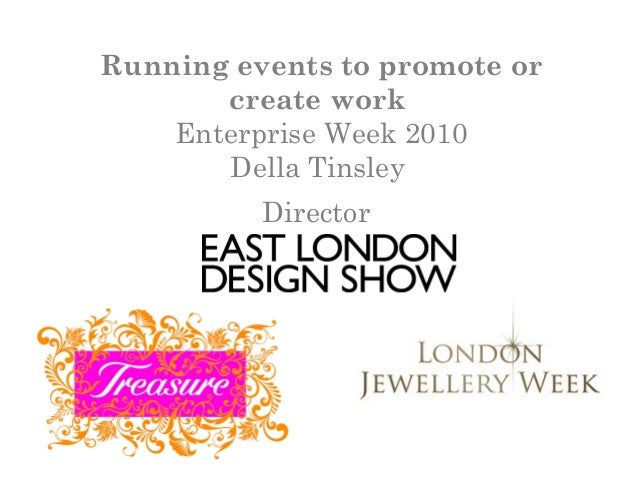 Running events to promote or create work Enterprise Week 2010 Della Tinsley Director