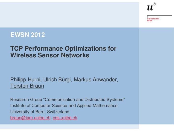 EWSN 2012TCP Performance Optimizations forWireless Sensor NetworksPhilipp Hurni, Ulrich Bürgi, Markus Anwander,Torsten Bra...