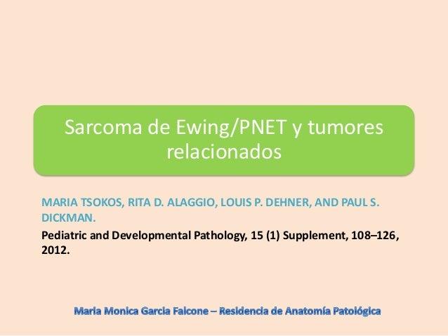 Sarcoma de Ewing/PNET y tumores              relacionadosMARIA TSOKOS, RITA D. ALAGGIO, LOUIS P. DEHNER, AND PAUL S.DICKMA...