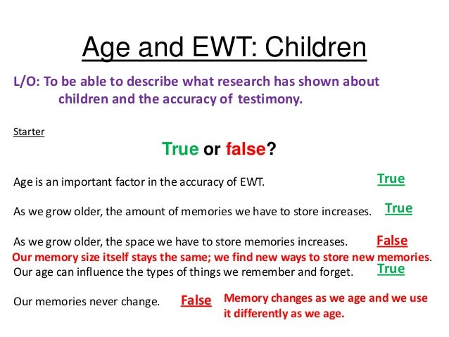 Age and EWT: ChildrenL/O: To be able to describe what research has shown about       children and the accuracy of testimon...