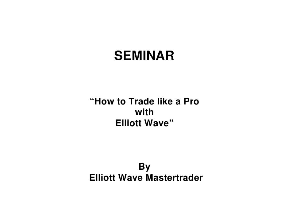 """SEMINAR   """"How to Trade like a Pro          with     Elliott Wave""""               By Elliott Wave Mastertrader"""