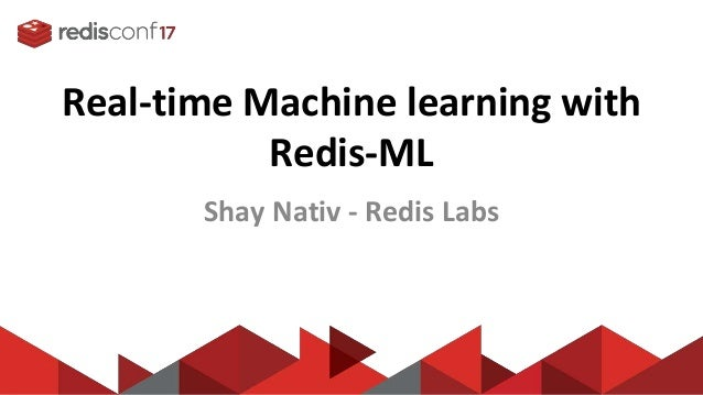 Real-time Machine learning with Redis-ML Shay Nativ - Redis Labs