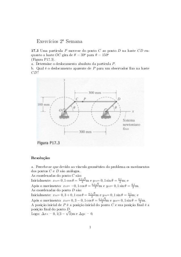 Exercícios 2a Semana17.3 Uma partícula P move-se do ponto C ao ponto D na haste CD en-quanto a haste OC gira de θ = 30o pa...