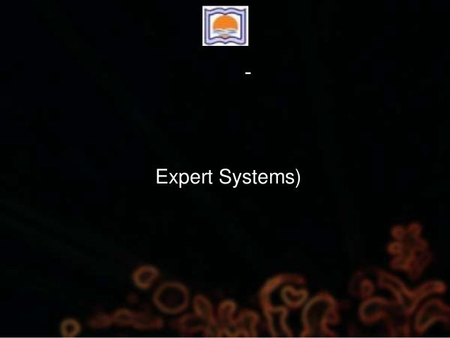 - Expert Systems)