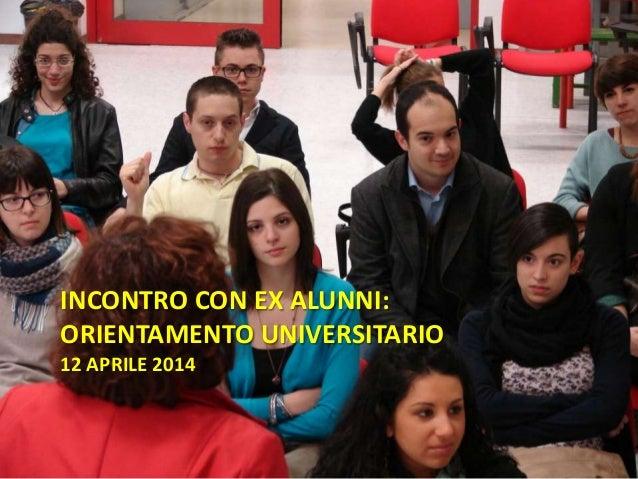 INCONTRO CON EX ALUNNI: ORIENTAMENTO UNIVERSITARIO 12 APRILE 2014