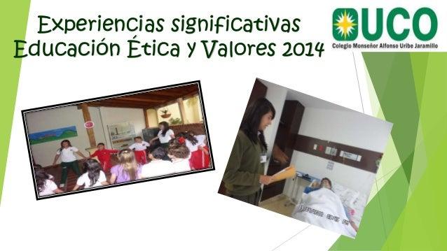 Experiencias significativas Educación Ética y Valores 2014