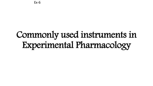 Commonly used instruments in Experimental Pharmacology Ex-6