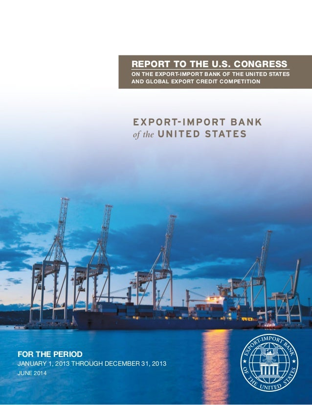 REPORT TO THE U.S. CONGRESS ON THE EXPORT-IMPORT BANK OF THE UNITED STATES AND GLOBAL EXPORT CREDIT COMPETITION FOR THE PE...