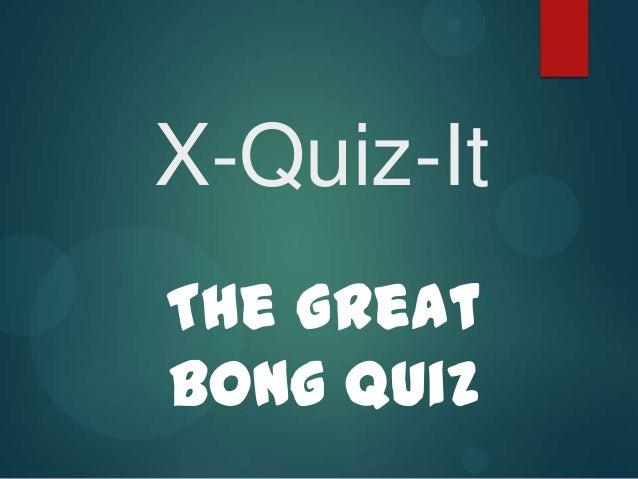 X-Quiz-It The Great Bong Quiz
