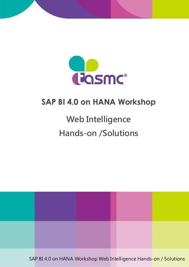 SAP BI 4.0 on HANA Workshop Web Intelligence Hands-on / Solutions SAP BI 4.0 on HANA Workshop Web Intelligence Hands-on /S...