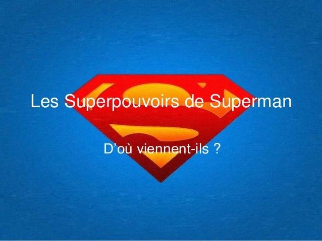 Les Superpouvoirs de Superman D'où viennent-ils ?