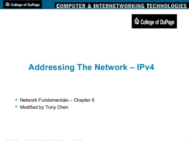 © 2006 Cisco Systems, Inc. All rights reserved. Cisco PublicITE 1 Chapter 6 1 Addressing The Network – IPv4  Network Fund...