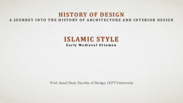 Islamic Architecture Prof Amal Shah Faculty Of Design CEPT University HISTORY OF DESIGN A JOU