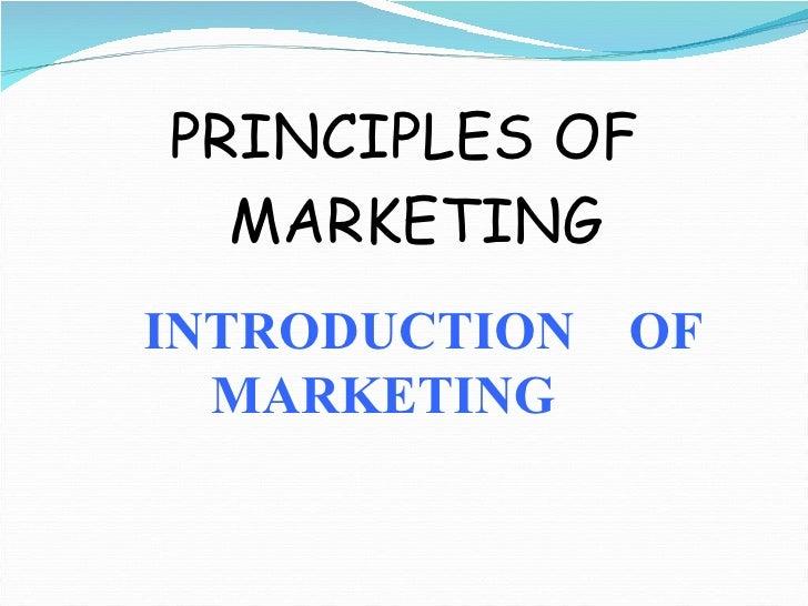 <ul><li>PRINCIPLES OF MARKETING </li></ul>INTRODUCTION  OF MARKETING