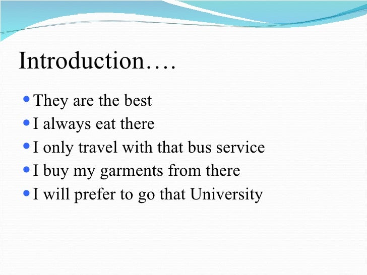 Introduction…. <ul><li>They are the best </li></ul><ul><li>I always eat there </li></ul><ul><li>I only travel with that bu...
