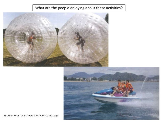 What are the people enjoying about these activities? 28Source: First for Schools TRAINER Cambridge