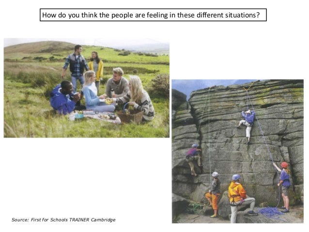 How do you think the people are feeling in these different situations? 29Source: First for Schools TRAINER Cambridge