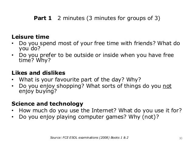 Part 1 2 minutes (3 minutes for groups of 3) Leisure time • Do you spend most of your free time with friends? What do you ...