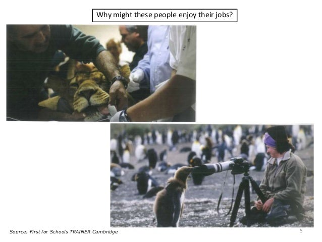 Why might these people enjoy their jobs? 5Source: First for Schools TRAINER Cambridge