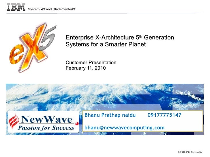 Enterprise X-Architecture 5 th  Generation Systems for a Smarter Planet Customer Presentation February 11, 2010 Bhanu Prat...