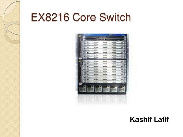 EX8216 Core Switch                 Kashif Latif