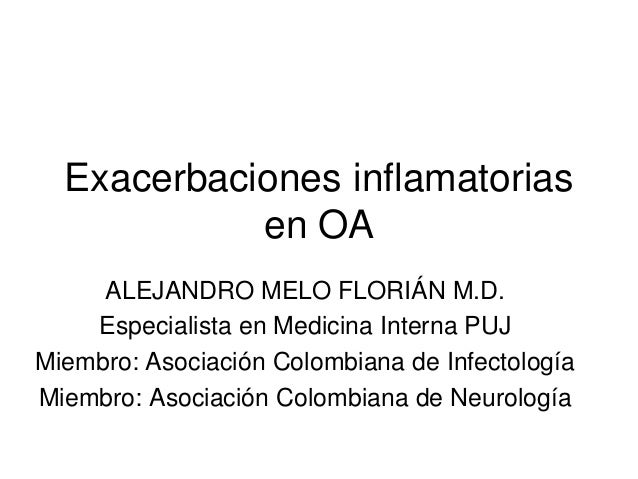 Exacerbaciones inflamatorias            en OA     ALEJANDRO MELO FLORIÁN M.D.    Especialista en Medicina Interna PUJMiemb...