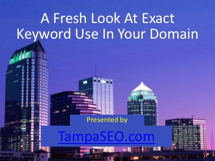 A Fresh Look At Exact<br />Keyword Use In Your Domain<br />Presented by<br />TampaSEO.com<br />