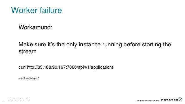 Worker failure © D a t a S t a x , A l l R i g h t s R e s e r v e d .14 Workaround: Make sure it's the only instance runn...