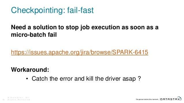 Checkpointing: fail-fast © D a t a S t a x , A l l R i g h t s R e s e r v e d .19 Need a solution to stop job execution a...