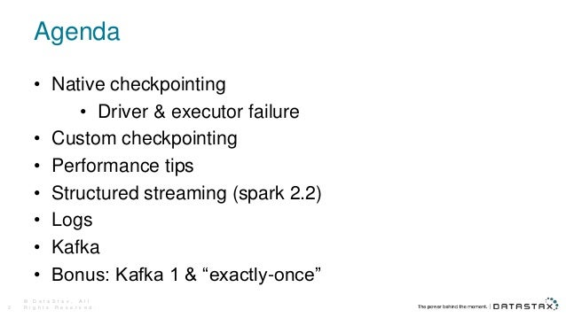 Agenda • Native checkpointing • Driver & executor failure • Custom checkpointing • Performance tips • Structured streaming...