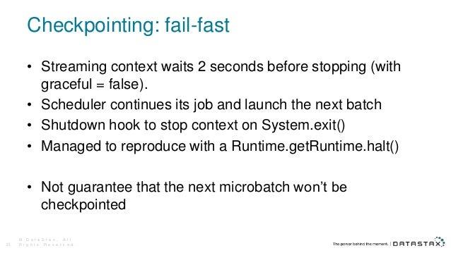 Checkpointing: fail-fast © D a t a S t a x , A l l R i g h t s R e s e r v e d .21 • Streaming context waits 2 seconds bef...