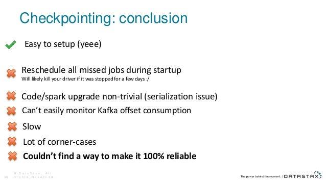 Checkpointing: conclusion © D a t a S t a x , A l l R i g h t s R e s e r v e d .23 Code/spark upgrade non-trivial (serial...