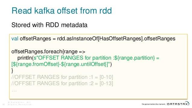 Read kafka offset from rdd © D a t a S t a x , A l l R i g h t s R e s e r v e d .25 val offsetRanges = rdd.asInstanceOf[H...