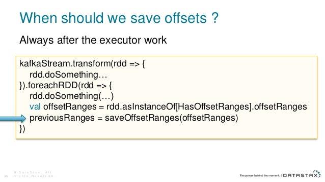 When should we save offsets ? © D a t a S t a x , A l l R i g h t s R e s e r v e d .29 kafkaStream.transform(rdd => { rdd...