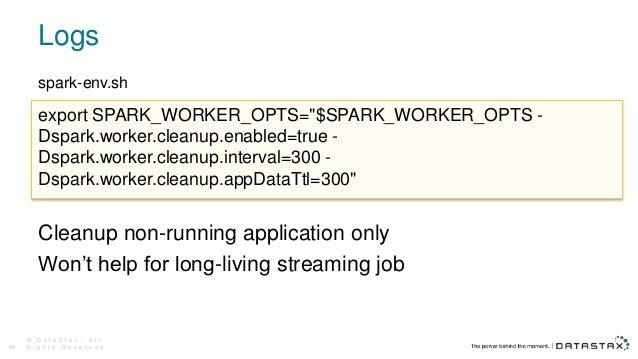Logs © D a t a S t a x , A l l R i g h t s R e s e r v e d .48 spark-env.sh Cleanup non-running application only Won't hel...