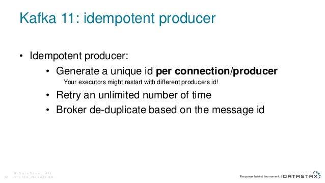 Kafka 11: idempotent producer © D a t a S t a x , A l l R i g h t s R e s e r v e d .54 • Idempotent producer: • Generate ...