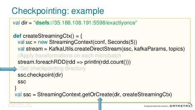 "Checkpointing: example © D a t a S t a x , A l l R i g h t s R e s e r v e d .7 val dir = ""dsefs://35.188.108.191:5598/exa..."