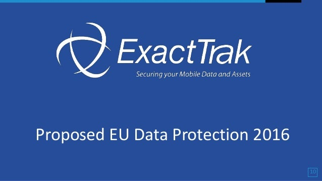 Proposed EU Data Protection 2016 10